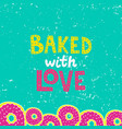 backed with love lettering with donut border vector image vector image