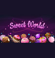 sweet world concept candy donut chocolate cake vector image vector image