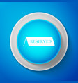 white reserved icon isolated on blue background vector image