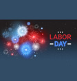 labor day holiday greeting card with firework vector image