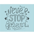 Lettering from hand Never stop believing vector image vector image