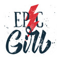 epic girl print for t-shirt on white background vector image