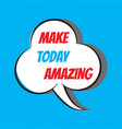 make today amazing motivational and inspirational vector image