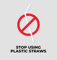 stop using plastic straws vector image vector image