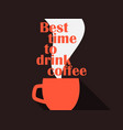 best time to drink coffee typography poster with vector image vector image