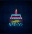 happy birthday glowing neon sign with cake and a vector image