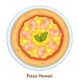 italian food pizza hawaii cuisine italy pastry vector image