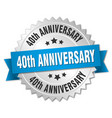 40th anniversary round isolated silver badge vector image vector image