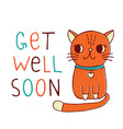 get well soon a card with a hand drawn red cat vector image vector image
