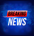 breaking news dark photo realistic background vector image