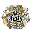 go girls handrawn lettering and flowers in black vector image