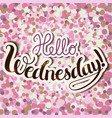 Hello Wednesday vector image vector image