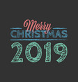 merry christmas 2019 sign on the black background vector image vector image
