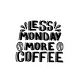 less monday more coffee vector image