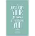 Dont bury your failures let them inspire you vector image
