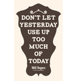 dont let yesterday use up too much today will vector image