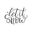 let it snow hand drawn text calligraphic design vector image