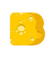 letter b cheese font symbol of cheesy alphabet vector image vector image