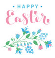 happy easter card with flowers and lettering vector image vector image