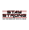stay strong typography for t-shirt printing vector image