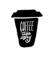 take coffee with you lettering coffee quotes hand vector image