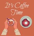 coffee time banner or poster with mug in hands vector image