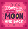 i love you to moon and back romantic vector image