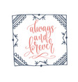 always and forever - hand lettering romantic quote vector image vector image
