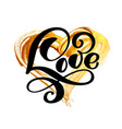 handwritten inscription love on a background of a vector image vector image