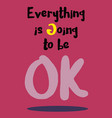 everything is going to be ok inspirational quote vector image vector image