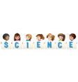 kids holding word for science vector image vector image