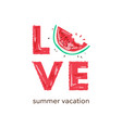 love slogan with cut watermelon vector image vector image