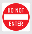 do not enter red icon no passage traffic sign vector image