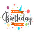 letter happy birthday to you vector image vector image