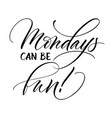 mondays can be fun lettering vector image vector image