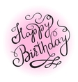 Happy birthday handwritten lettering design vector image vector image