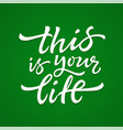this is your life - hand drawn brush pen vector image