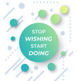 motivation quotes stop wishing start doing vector image vector image