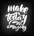 chalkboard blackboard lettering make today vector image vector image