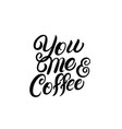 you me and coffee hand lettering vector image