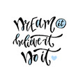 dream it believe it do it hand lettering modern vector image vector image