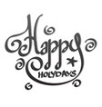 happy holidays lettering hand drawing vector image vector image