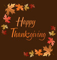 happy thanksgiving with leaves on brown vector image