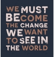 we must become the change want to see vector image