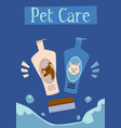 pet care poster with shampoo bottles for dogs and vector image