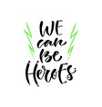 we can be heroes hand lettering modern hand vector image