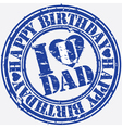 Happy birthday I love Dad grunge stamp vector image vector image