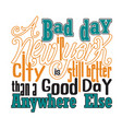 new york quotes and slogan good for t-shirt a bad vector image vector image