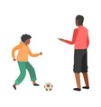 boy and father play football son playing vector image