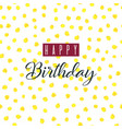 happy birthday greeting card lettering vector image vector image